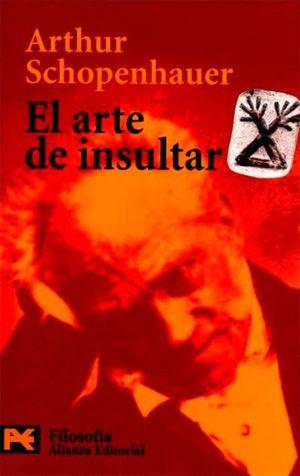 ... El arte de insultar. Arthur Schopenhauer.