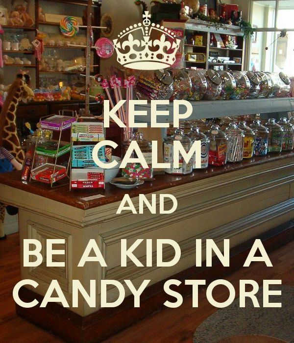 Keep Calm & Be A Kid In A Candy Store!