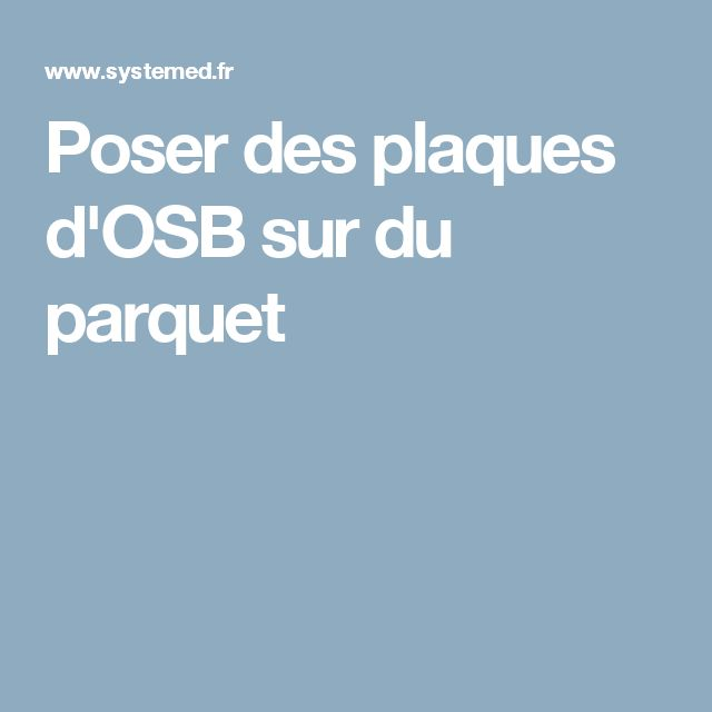 25 best ideas about poser du parquet on pinterest poser for Poser du carrelage sur osb