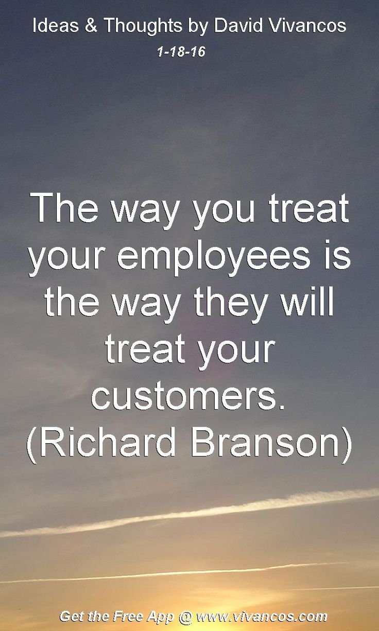 The way you treat your employees is the way they will treat your customers. (Richard Branson) [January 18th 2016] https://www.youtube.com/watch?v=USPDU9nGUy0