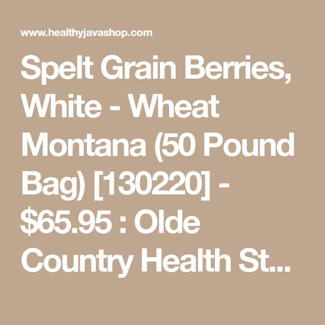 Spelt Grain Berries, White - Wheat Montana (50 Pound Bag) [130220] - $65.95 : Olde Country Health Store, Healthy Ganoderma Coffee