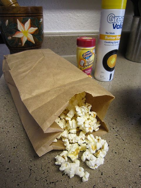 Microwave Popcorn in a Paper Bag!  1/2 cup popcorn kernels,  brown paper lunch bag, microwave for approximately 3 minutes.  Pour popcorn in a large bowl and add butter spray & salt or melted butter &/or a variety of seasonings (several suggestions via link).