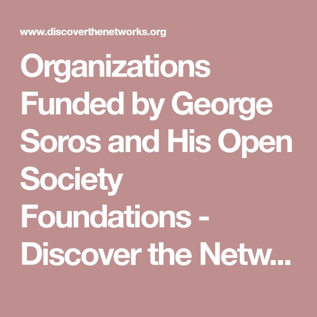 Organizations Funded by George Soros and His Open Society Foundations - Discover the Networks