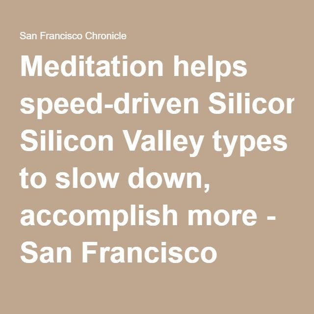 Meditation helps speed-driven Silicon Valley types to slow down, accomplish more - San Francisco Chronicle