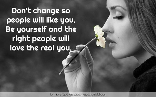 Don't change so people will like you. Be yourself and the right people will love the real you.  #change #like #love #people #quote #real #right #yourself