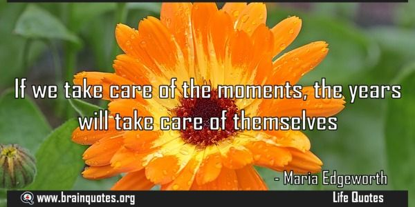 If we take care of the moments the years will take care of themselves  If we take care of the moments the years will take care of themselves  For more #brainquotes http://ift.tt/28SuTT3  The post If we take care of the moments the years will take care of themselves appeared first on Brain Quotes.  http://ift.tt/2g7HVQC