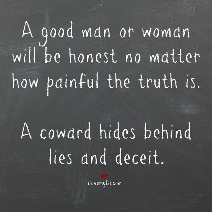 A coward hides behind lies and deceit