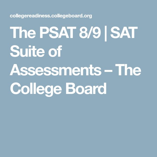 The PSAT 8/9   SAT Suite of Assessments – The College Board