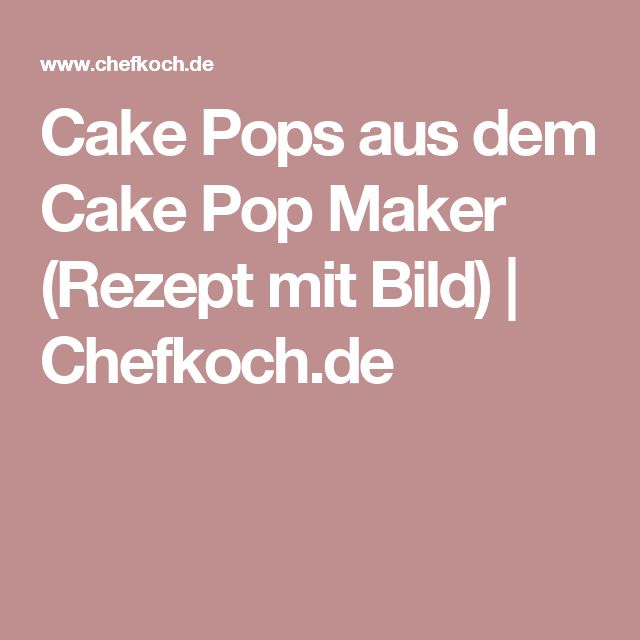 Cake Pops aus dem Cake Pop Maker (Rezept mit Bild) | Chefkoch.de