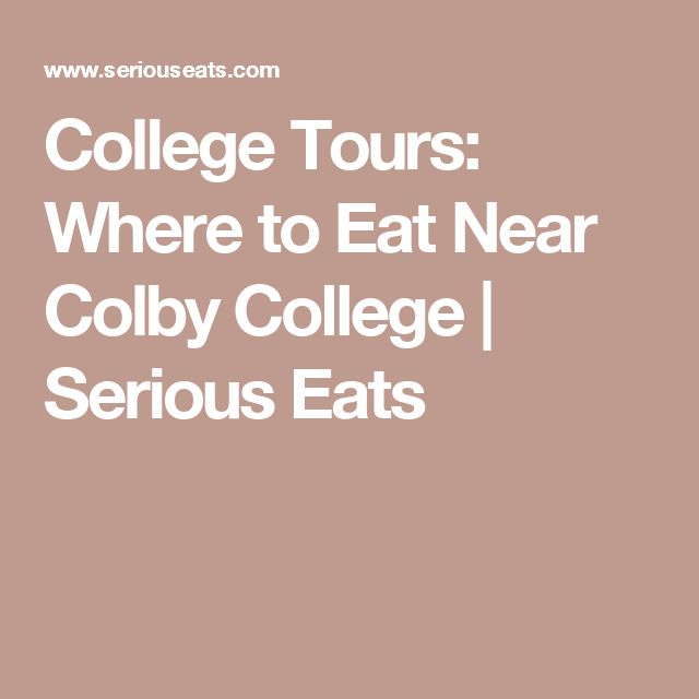 College Tours: Where to Eat Near Colby College | Serious Eats