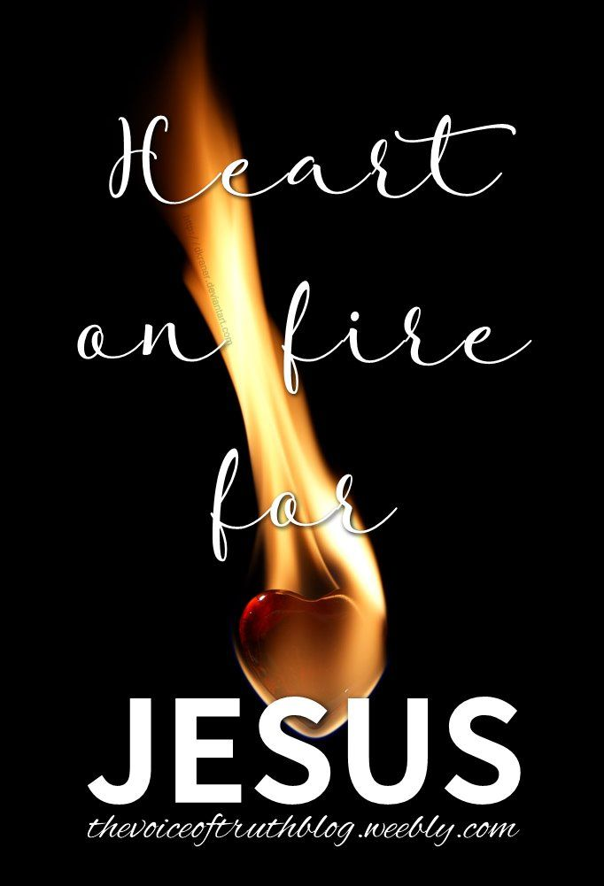 My heart's on fire for Jesus!! thevoiceoftruthblog.weebly.com