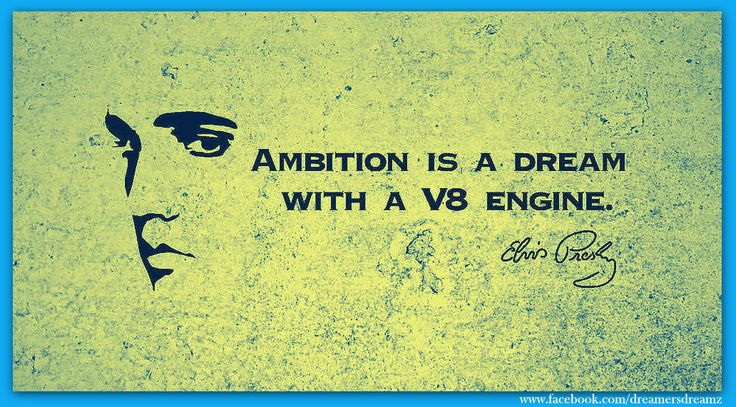 Ambition is a DREAM with V8 Engine.