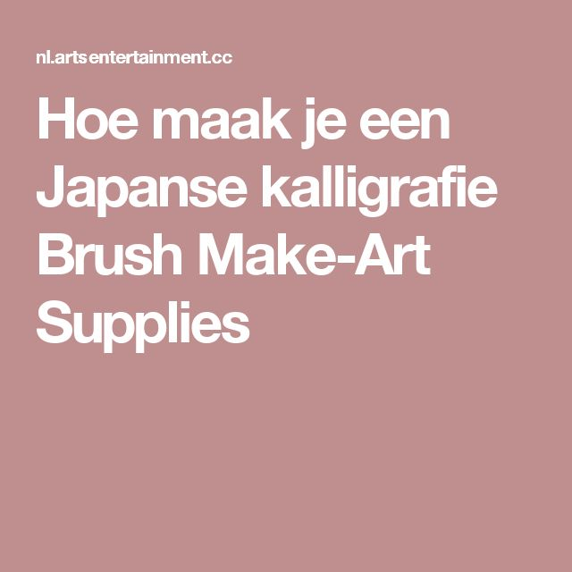 Hoe maak je een Japanse kalligrafie Brush Make-Art Supplies