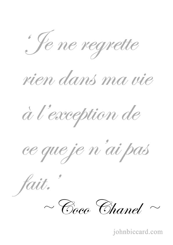 ♔ 'I do not regret anything in my life, except what I did not do.' ~ Coco-Chanel