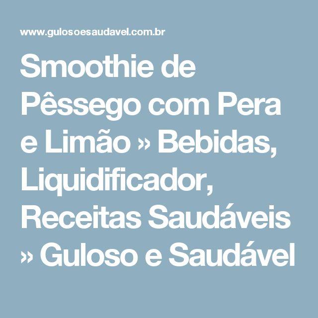 Smoothie de Pêssego com Pera e Limão » Bebidas, Liquidificador, Receitas Saudáveis » Guloso e Saudável