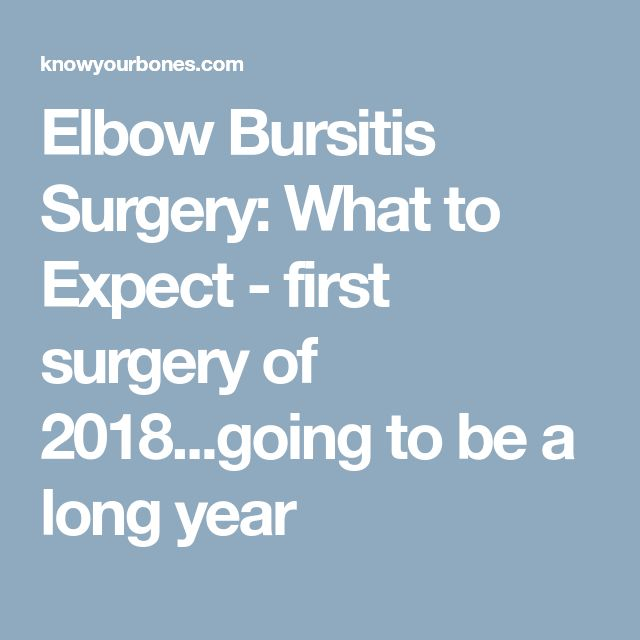 Elbow Bursitis Surgery: What to Expect - first surgery of 2018...going to be a long year