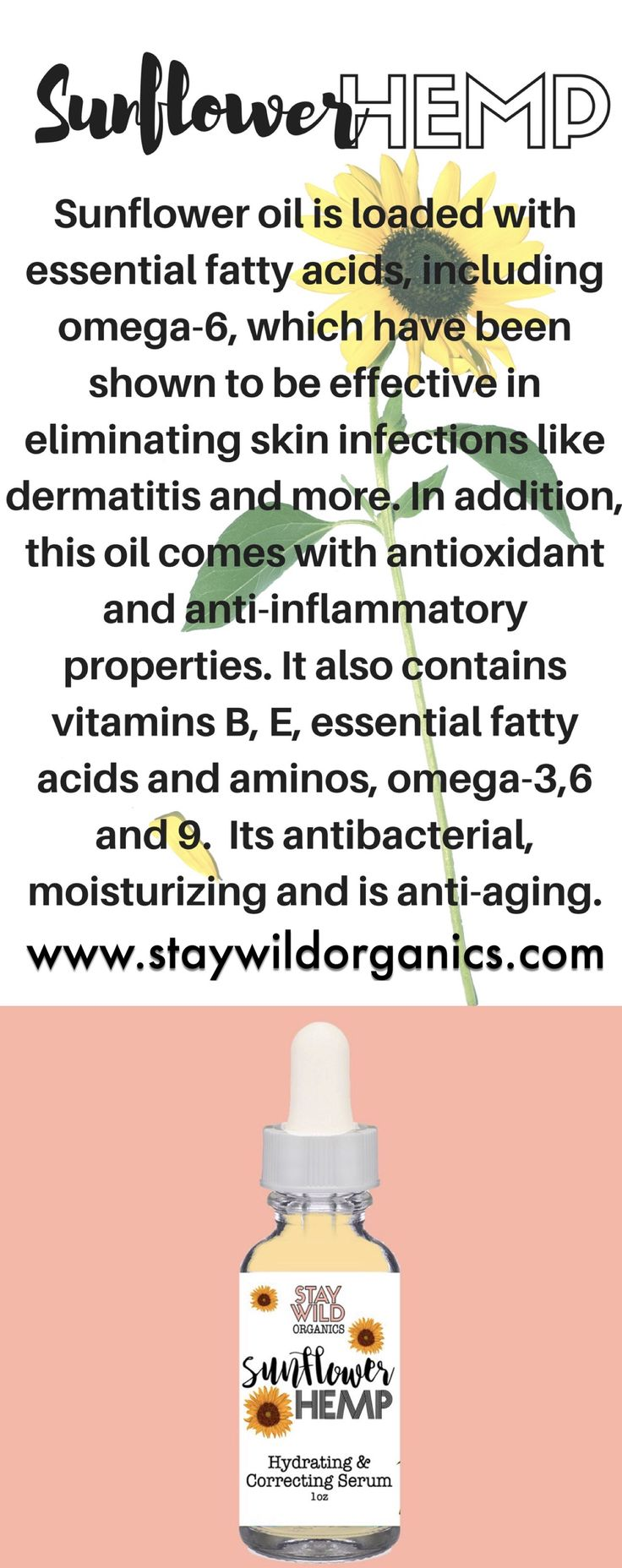 Sunflower oil and hemp seed oil combine to make our serum skin healing and repairing. It helps with wrinkles, dermatitis, sun damage and acne. Staywildorganics.com