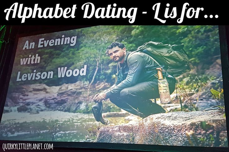 Alphabet Dating - L is for Levison Wood
