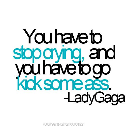 .Inspiration, Kicks Ass Quotes, Lady Gaga, Life Lessons, Motivation, Mothers Monsters, Gaga Quotes, Living