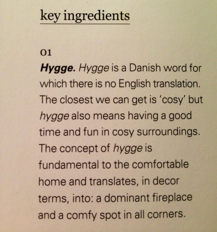 Hygge - a sense of comradeship, conviviality, and contentment rolled into one. One of the girls I used to teach ballroom with was from Denmark. She told me about hygge and I love it!