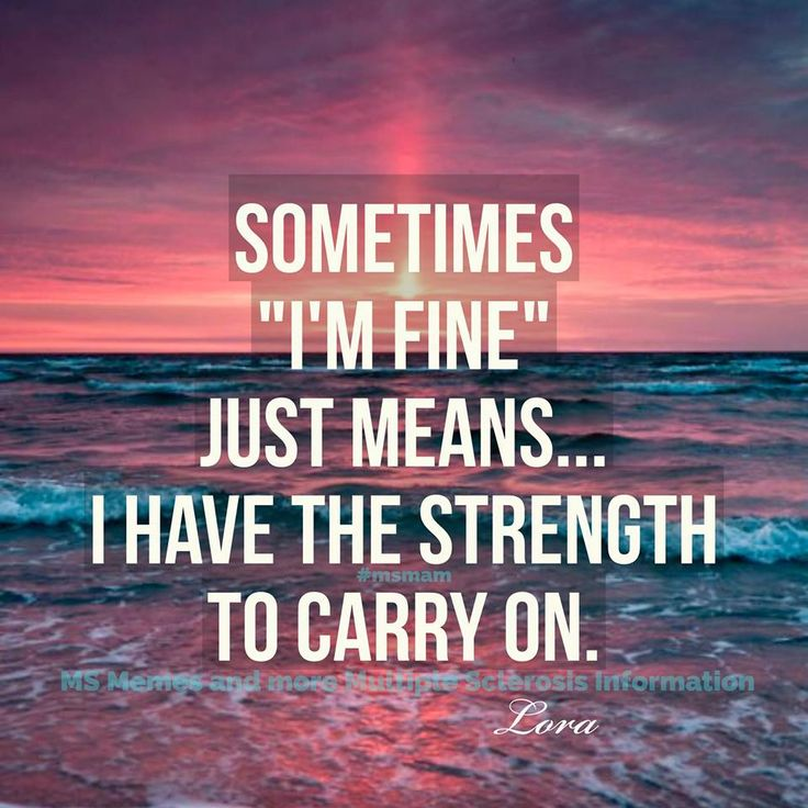 """Sometimes """"Im fine"""" just means I have the strength to carry on. Follow: msbucket ms strong & Visit: www.msbucket.com"""