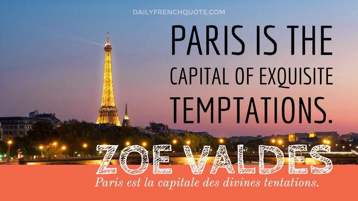 Paris is the capital of exquisite temptations. Paris est la capitale des divines tentations. Zoe Valdes - https://dailyfrenchquote.com/exquisite-temptations/