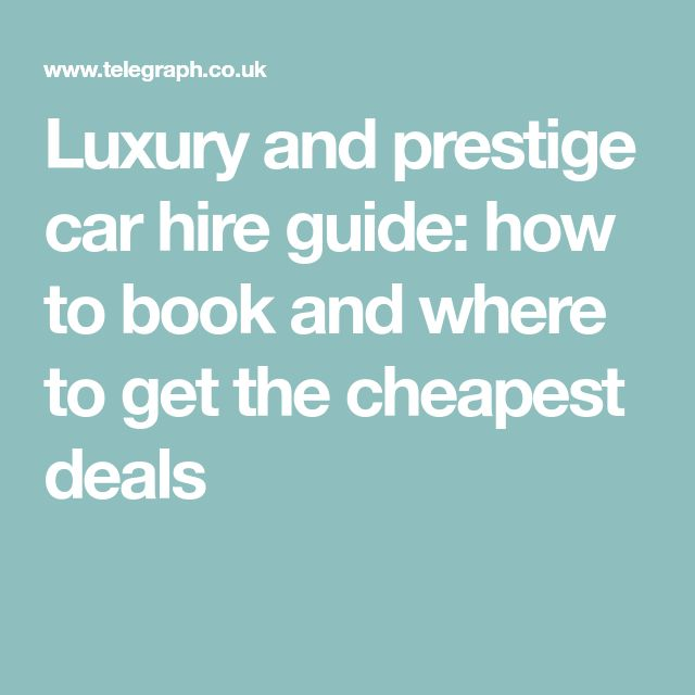 Luxury and prestige car hire guide: how to book and where to get the cheapest deals