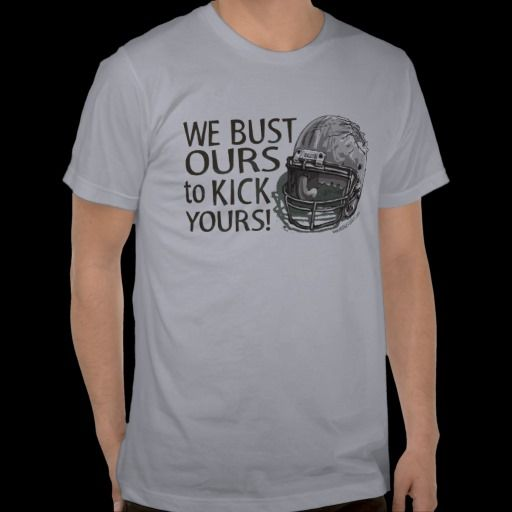 We Bust Ours to Kick Yours! Football T-Shirt by Mudge at Fantasy Football.  The Shattered Helmet symbolizes the intensity that is Football. Our Cool artwork joins forces with great slogans such as I Play, I Coach, I Hit Hard, We Bust Ours to Kick Yours, Your Pain is My Pleasure, Respect All But Fear None and More. Be sure to pick up some extra Fantasy Football Gear for your friends and family.