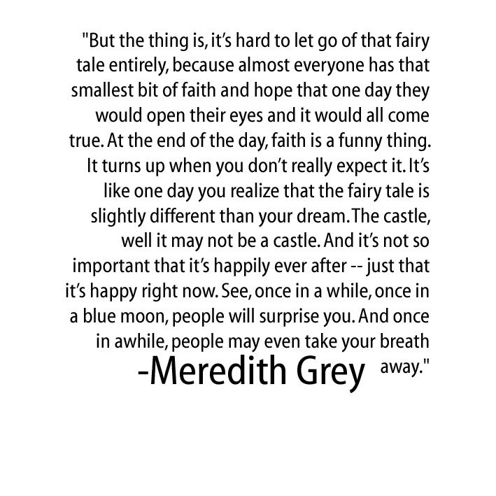 """Almost everyone has that smallest bit of faith and hope that one day they would open their eyes and it would all come true""   -Keep dreaming, because the good will come, maybe not how you envisioned it, but it will be spectacular :)"