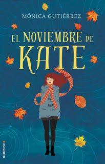 El noviembre de Kate - Mónica Gutiérrez http://www.eluniversodeloslibros.com/2016/08/el-noviembre-de-kate-monica-gutierrez.html