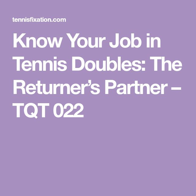 Know Your Job in Tennis Doubles: The Returner's Partner – TQT 022