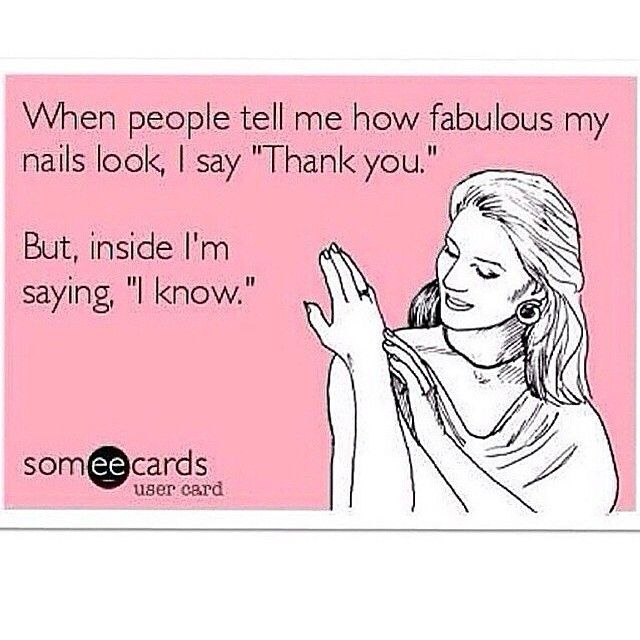 """When People Tell Me How Fabulous My Nails Look I Say, """"Thank you."""" But Inside I'm Saying, """"I know."""" ♡"""