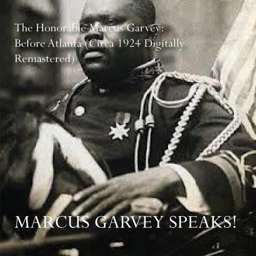 The Honorable Marcus Garvey: Before Atlanta (circa 1924 Remastered)