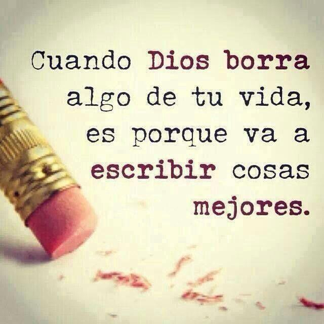 Cuando Dios borra algo de tu vida, es porque va a escribir cosas mejores.