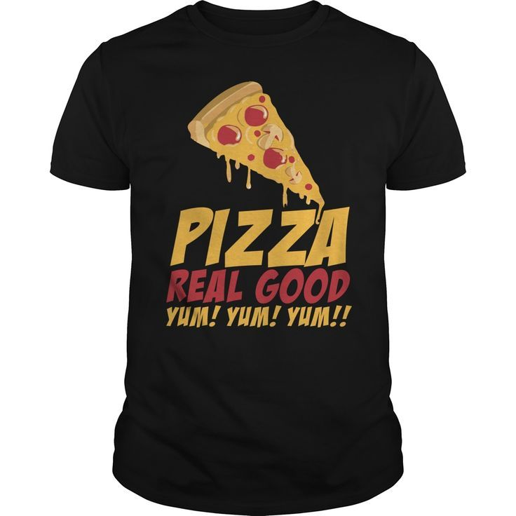 Pizza Real Good Funny humor Guy Tee / Ladies Tee / Hoodies / Youth Tee / Guy V Neck / Unisex Longsleeve.   Looking for humor, crazy and funny t shirts for guys and girls?  Let the shirt express your humor and feelings...  Explore our wide selection of funny , humor T shirt and designs to fit your unique style  #funnytee #humor #teens #Hilarious #witty #popculture #funnyshirt #sunfrog #giftideas  #Lisaliza #lol #coolshirtdesigns