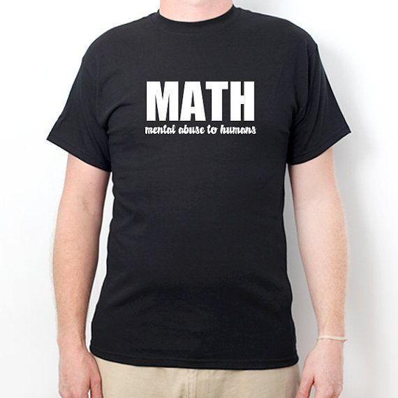 Super T-shirt for those who hate math. MATH Mental Abuse To Humans Tshirt Funny College Humor by 92shirts, $12.95