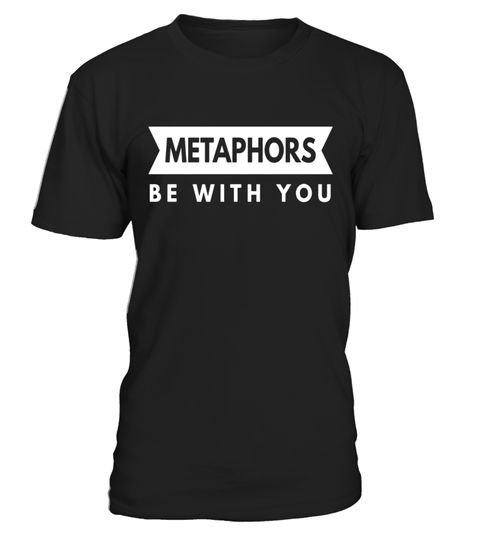 Metaphors be with you students clever quotes funny t-shirt  #tshirt #tshirtfashion #tshirtformen #Women'sFashion #TshirtWomen's #Fundraise #PeaceforParis #HumanRights #AnimalRescue #Autism #Cancer   #WorldPeace #Disability #ForaCause #Other #Family #Girlfriend #Grandparents #Wife #Mother #Ki