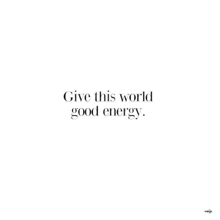 Give this world good energy.