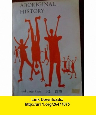 Aboriginal History volume two 1-2 1978 The Impact of the Pastoral Industry Part 1 Jeremy Beckett, Diana Bell, Henry Reynolds, Francesca Merlan ,   ,  , ASIN: B004BALPWW , tutorials , pdf , ebook , torrent , downloads , rapidshare , filesonic , hotfile , megaupload , fileserve