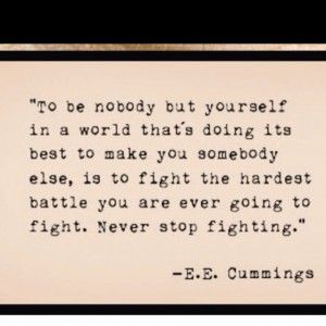 e.e. cummings  . . . i love this quote!