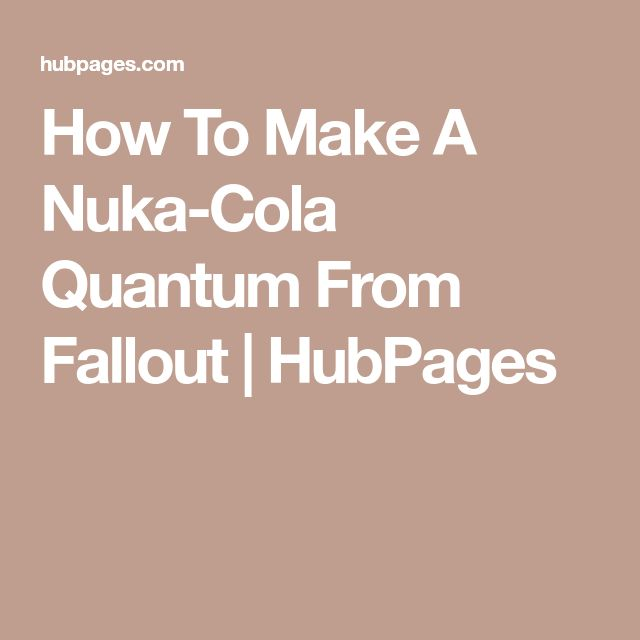 How To Make A Nuka-Cola Quantum From Fallout | HubPages