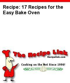 Recipe: 17 Recipes for the Easy Bake Oven - Recipelink.com