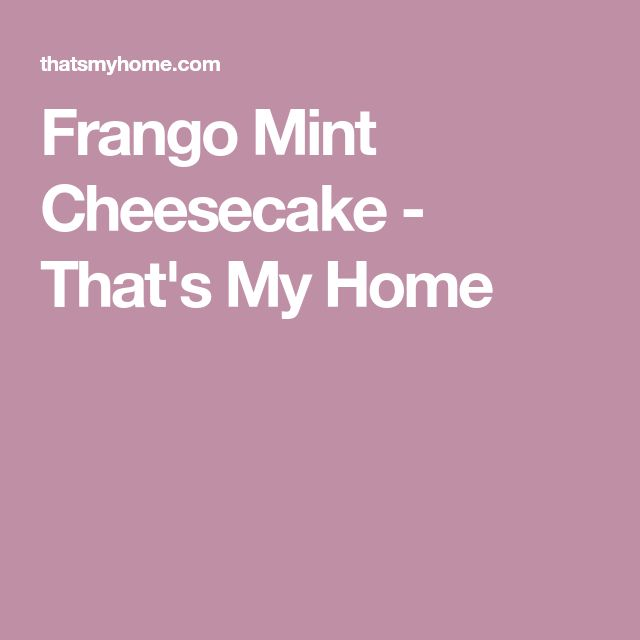 Frango Mint Cheesecake - That's My Home