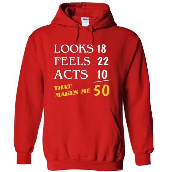 Looks 18 Feels 22 Acts 10 - That Makes Me 50 [v2] - #swag hoodie #sweatshirt menswear. TRY => https://www.sunfrog.com/Funny/Looks-18-Feels-22-Acts-10--That-Makes-Me-50-[v2]-3570-Red-5682213-Hoodie.html?68278