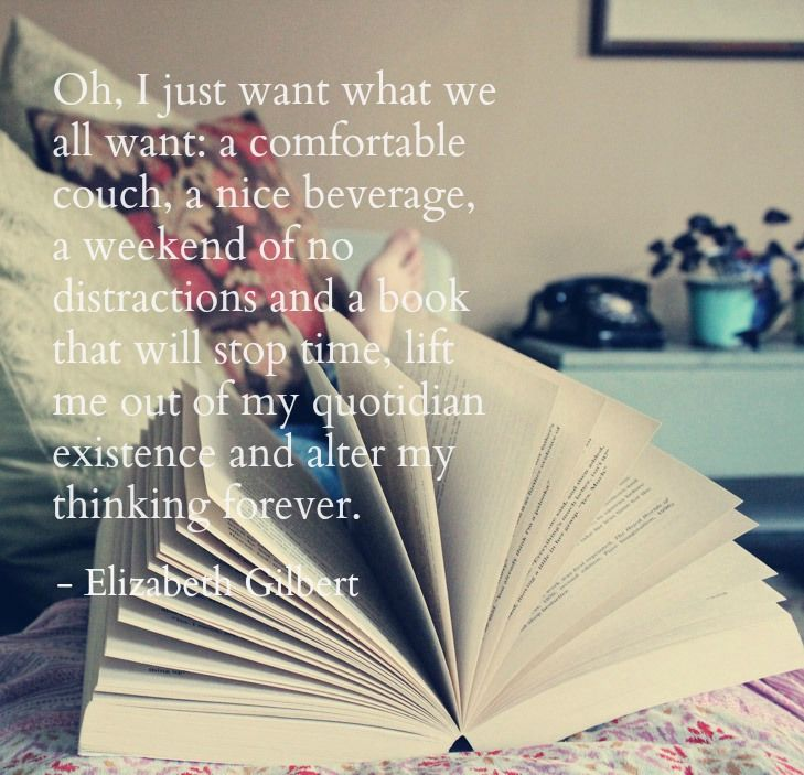 I need a good book and a relaxing weekend! elizabeth gilbert quote