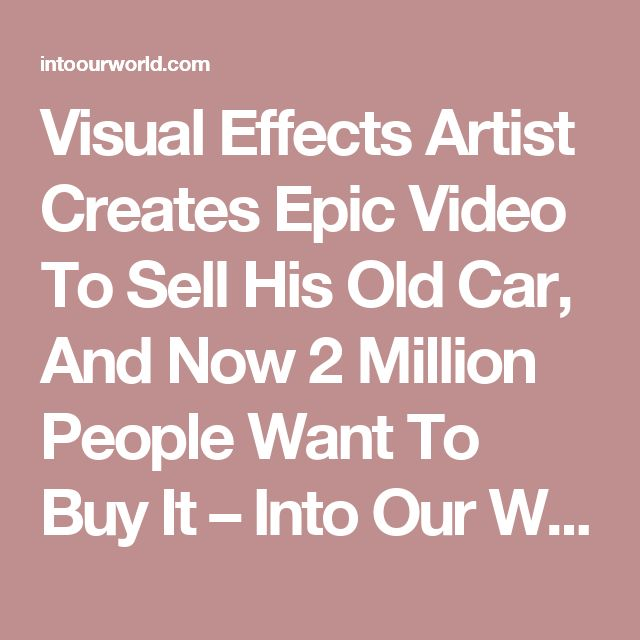 Visual Effects Artist Creates Epic Video To Sell His Old Car, And Now 2 Million People Want To Buy It – Into Our World