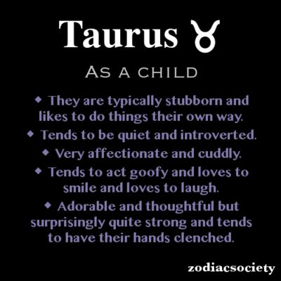 Taurus as a child... good if you have a Taurus child because it is fairly accurate... by introverted does not mean they cannot interact well with others... they can... they just don't particularly want to... they prefer to only spend time with those they really like as appose to just hanging out because they are available... if they don't really enjoy another company they will just as happy alone...