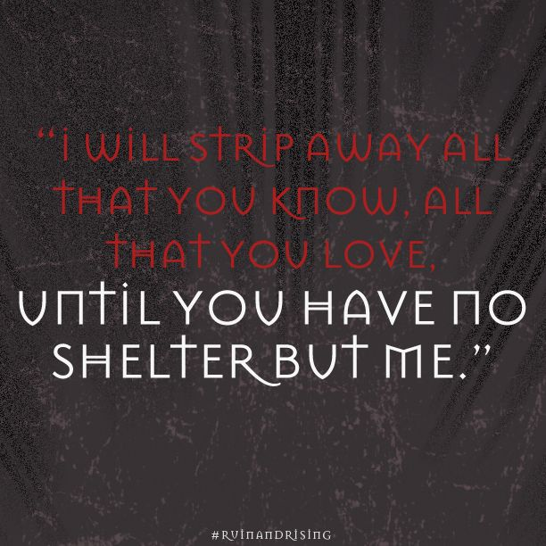 The Darkling...ack this quote gave all the kind of emotions that I shouldn't have been feeling