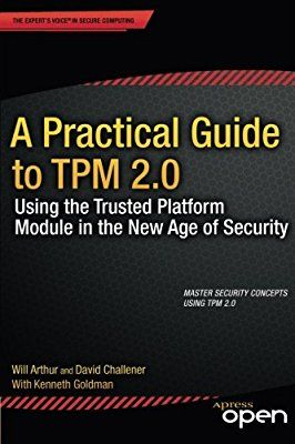A Practical Guide to TPM 2.0: Using the Trusted Platform Module in the New Age of Security