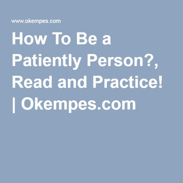 How To Be a Patiently Person?, Read and Practice! | Okempes.com